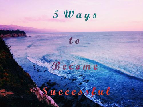 5 Ways I BecameSuccessful